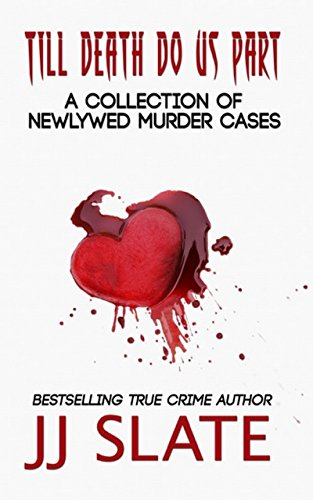 Till Death Do Us Part: True Stories of Newlywed Murder Cases by JJ Slate