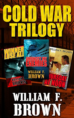 Cold War Trilogy -- A three-Book Boxed Set by William F. Brown
