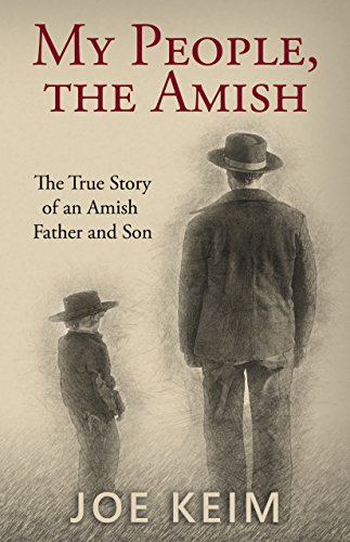 My People, the Amish: The True Story of an Amish Father and Son by Joe Keim