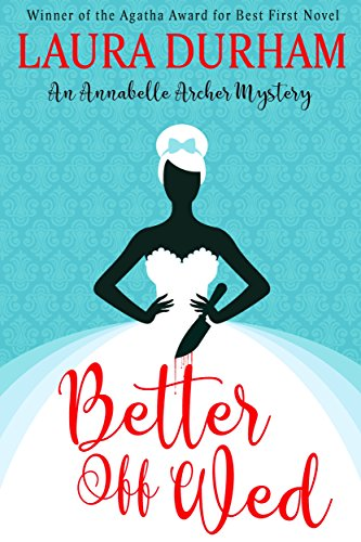 Better Off Wed (Annabelle Archer Wedding Planner Mystery Book 1) by Laura Durham