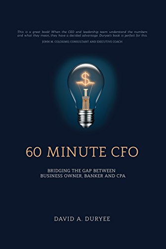 60 Minute CFO: Bridging the Gap Between Business Owner, Banker, and CPA by David A. Duryee