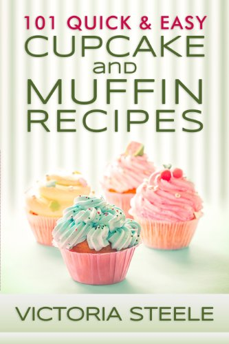 101 Quick & Easy Cupcake and Muffin Recipes by Victoria Steele