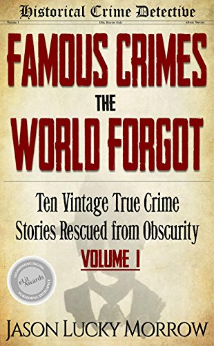 Famous Crimes the World Forgot: Ten Vintage True Crime Stories Rescued from Obscurity by Jason Lucky Morrow