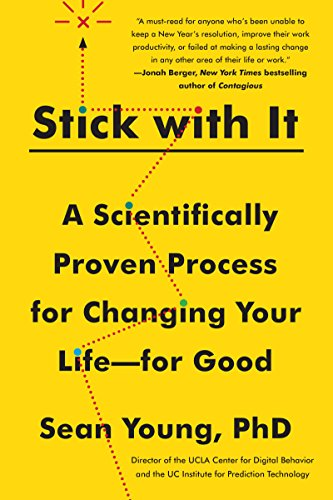 Stick with It: A Scientifically Proven Process for Changing Your Life-for Good by Sean D. Young