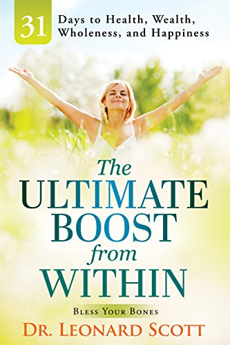The Ultimate Boost from Within: 31 Days to Health, Wealth, Wholeness, and Happiness by Dr. Leonard Scott