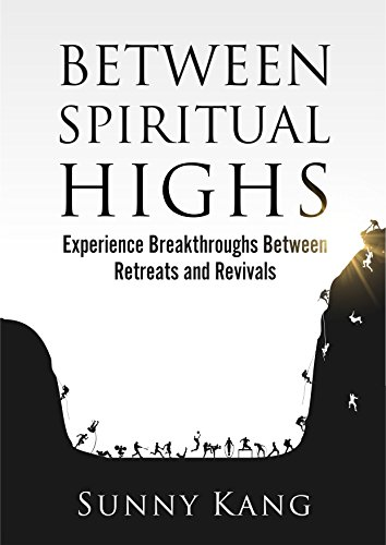 Between Spiritual Highs: Experience Breakthroughs Between Retreats and Revivals by Sunny Kang
