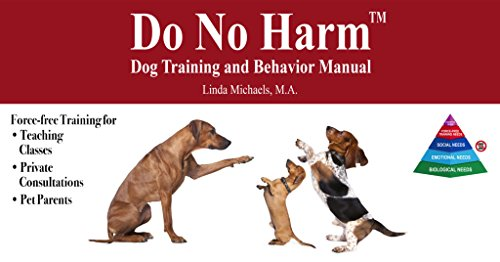 DO NO HARM DOG TRAINING AND BEHAVIOR MANUAL by Linda Michaels