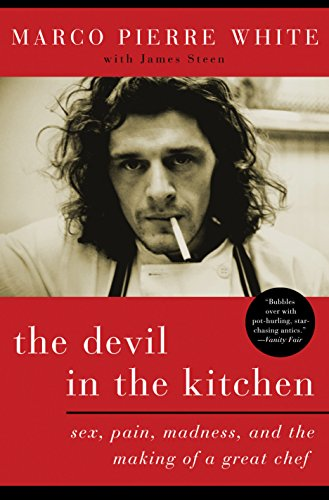 The Devil in the Kitchen: Sex, Pain, Madness, and the Making of a Great Chef by Marco Pierre White
