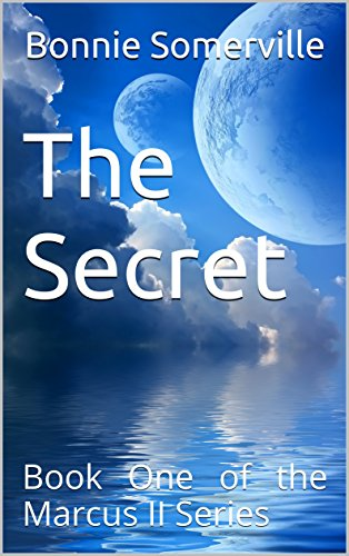 The Secret: Book One of the Marcus II Series by Bonnie Somerville