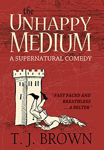 The Unhappy Medium: A Supernatural Comedy by T. J. Brown