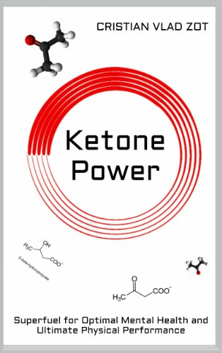 Ketone Power: Superfuel for Optimal Mental Health and Ultimate Physical Performance by Cristian Vlad Zot