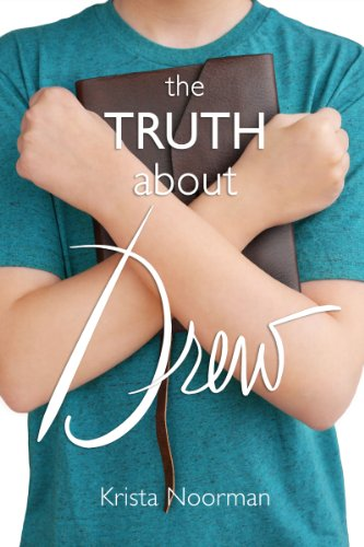 The Truth About Drew by Krista Noorman