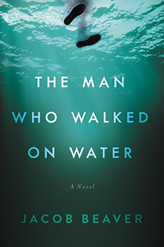 The Man Who Walked on Water by Jacob Beaver