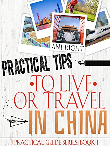 Practical Tips to Live Or Travel in China by Ani Right