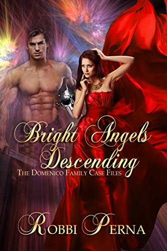 Bright Angels Descending - The Domenico Family Case Files by Robbi Perna