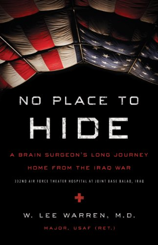 No Place to Hide: A Brain Surgeon's Long Journey Home from the Iraq War by W. Lee Warren
