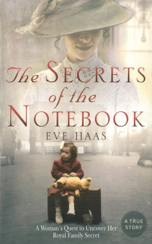 The Secrets of the Notebook: A Woman's Quest to Uncover Her Royal Family Secret by Eve Haas