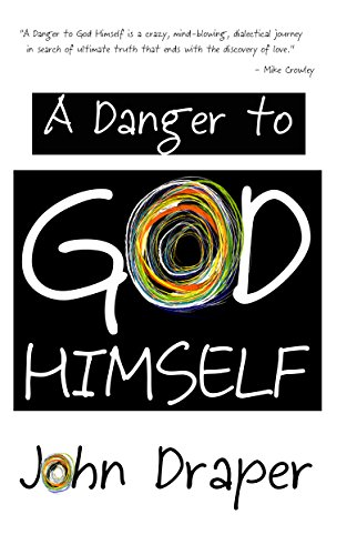 A Danger to God Himself by John Draper