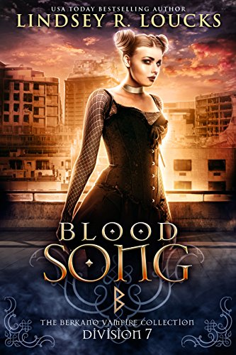 Blood Song: Division 7: The Berkano Vampire Collection by Lindsey R. Loucks