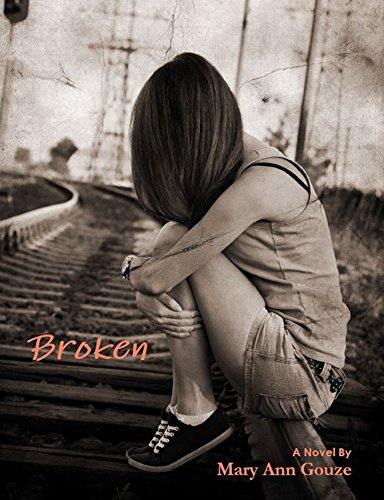 Broken (A Novel) by Mary Ann Gouze