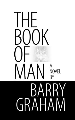 The Book of Man: A Glasgow Zen Noir Novel of Friendship, Marriage, Childhood, Fatherhood and Love Lost and Found by Barry Graham