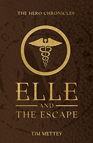 Elle and the Escape: The Hero Chronicles by Tim Mettey