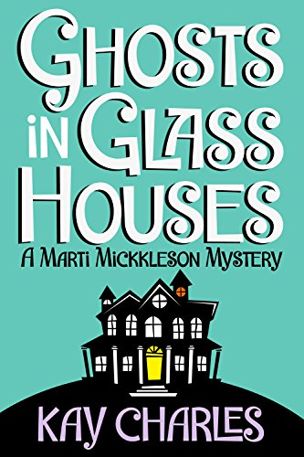 Ghosts in Glass Houses (The Marti Mickkleson Mysteries Book 1) by Kay Charles