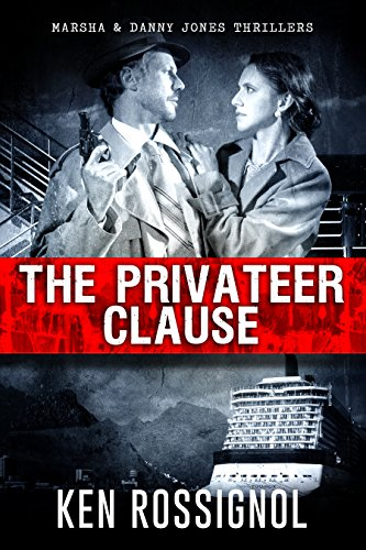 The Privateer Clause: A Marsha & Danny Jones Thriller by Ken Rossignol