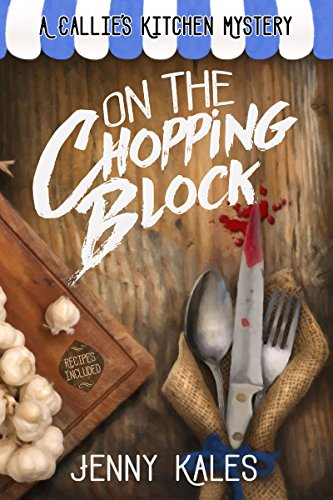 On the Chopping Block (A Callie's Kitchen Cozy Mystery Book 1) by Jenny Kales