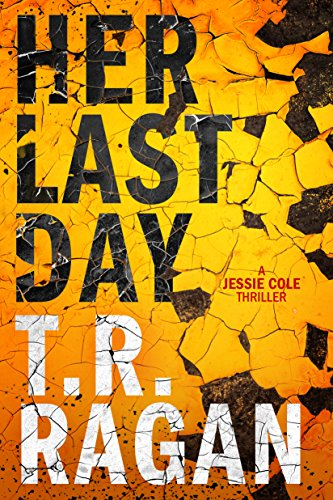 Her Last Day (Jessie Cole Book 1) by T.R. Ragan
