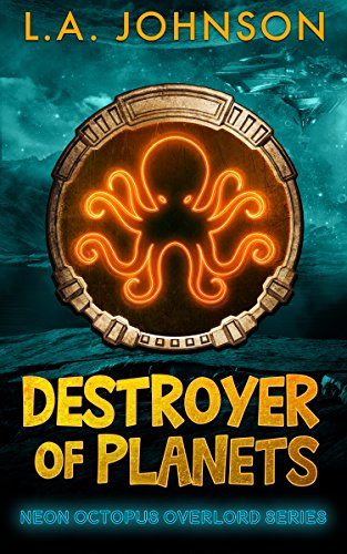 Destroyer of Planets: Book 1 of the Neon Octopus Overlord Series by L.A. Johnson