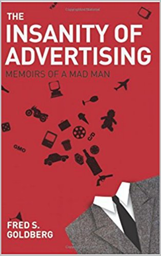The Insanity of Advertising: Memoirs of a Mad Man by Fred S. Goldberg
