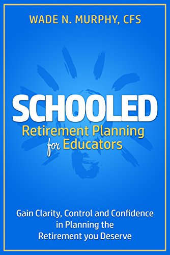 Schooled: Retirement Planning for Educators by Wade N. Murphy CFS