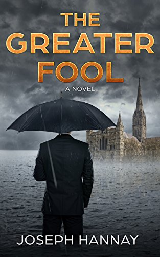 The Greater Fool: A Novel by Joseph Hannay