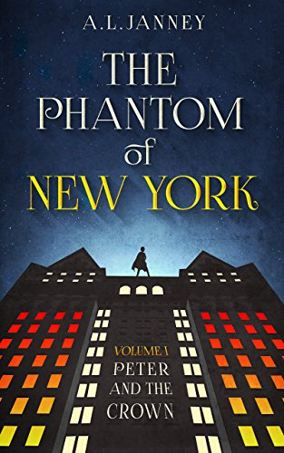 The Phantom of New York: Volume I - Peter and the Crown by A.L. Janney