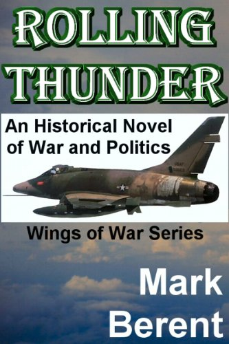 ROLLING THUNDER: An Historical Novel of War and Politics (Wings of War Book 1) by Mark Berent