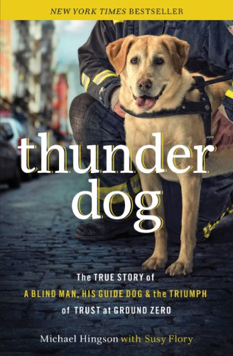 Thunder Dog: The True Story of a Blind Man, His Guide Dog, and the Triumph of Trust by Michael Hingson