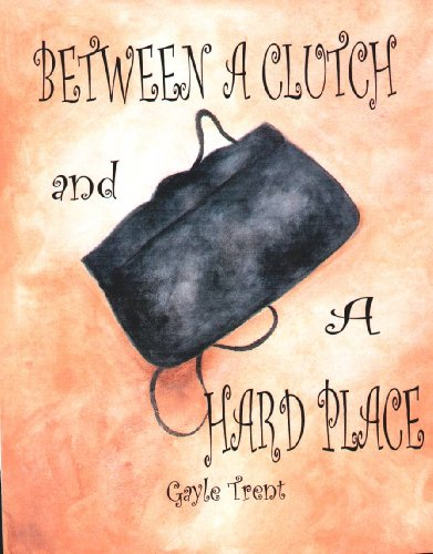 Between A Clutch and A Hard Place (Myrtle Crumb Series Book 1) by Gayle Trent