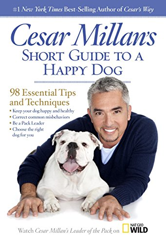 Cesar Millan's Short Guide to a Happy Dog: 98 Essential Tips and Techniques by Cesar Millan