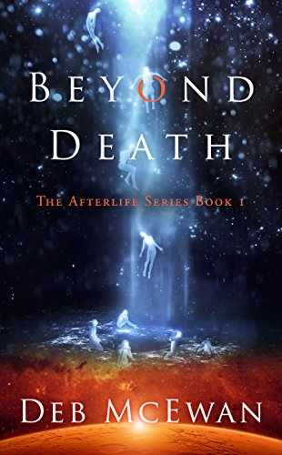 Beyond Death: The Afterlife Series Book 1: (A Supernatural Mystery Novel) by Deb McEwan