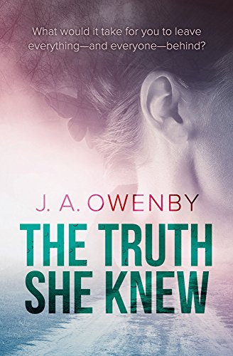The Truth She Knew (The Truth Series Book 1) by J.A. Owenby