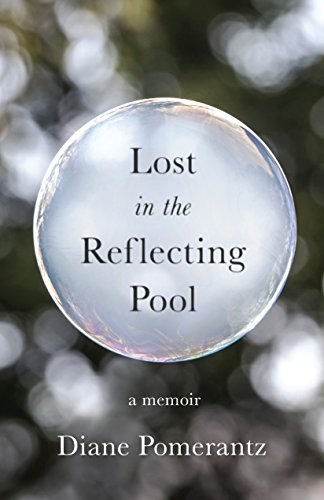 Lost in the Reflecting Pool: A Memoir by Diane Pomerantz