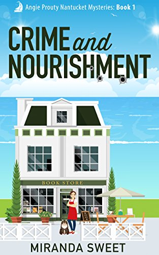 Crime and Nourishment: A Cozy Mystery Novel (Angie Prouty Nantucket Mysteries Book 1) by Miranda Sweet