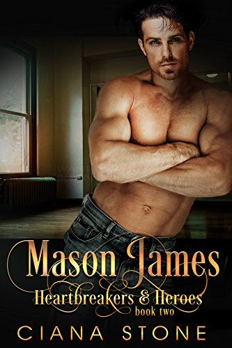 Mason James (Heartbreakers & Heroes Book 2) by Ciana Stone