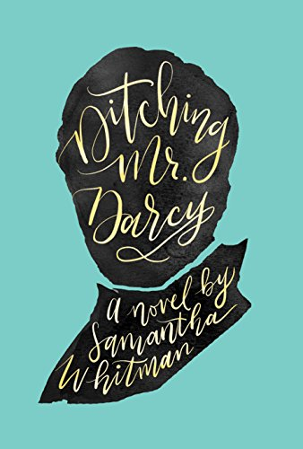 Ditching Mr. Darcy by Samantha Whitman