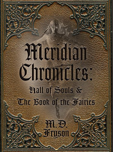Meridian Chronicles: Hall of Souls & The Book of the Fairies by MD Fryson