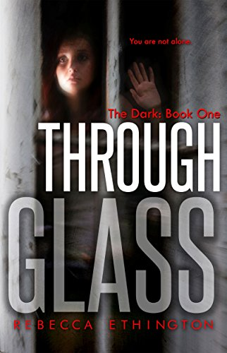 Through Glass: The Dark by Rebecca Ethington