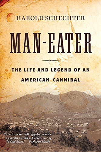 Man-Eater: The Life and Legend of an American Cannibal by Harold Schechter
