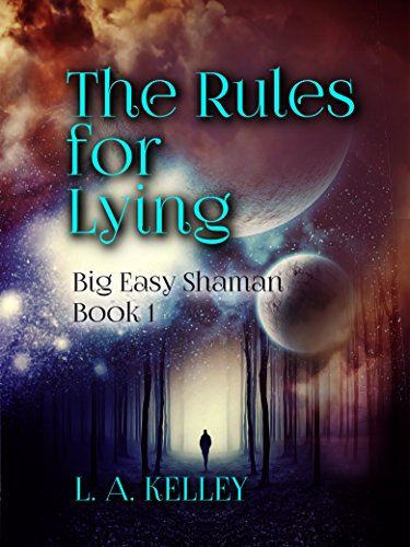 The Rules for Lying (Big Easy Shaman Book 1) by L. A. Kelley