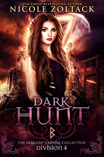 Dark Hunt: Division 4: The Berkano Vampire Collection by Nicole Zoltack